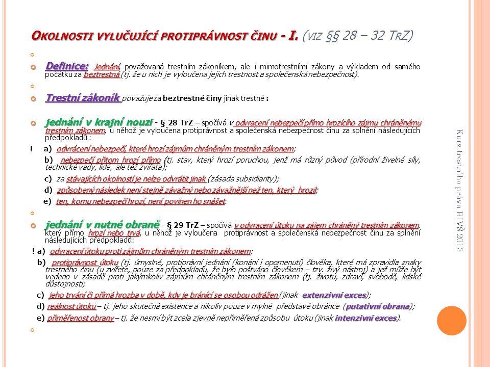O KOLNOSTI VYLUČUJÍCÍ PROTIPRÁVNOST ČINU - I. O KOLNOSTI VYLUČUJÍCÍ PROTIPRÁVNOST ČINU - I. ( VIZ §§ 28 – 32 T R Z) Definice: Jednání beztrestná Defin