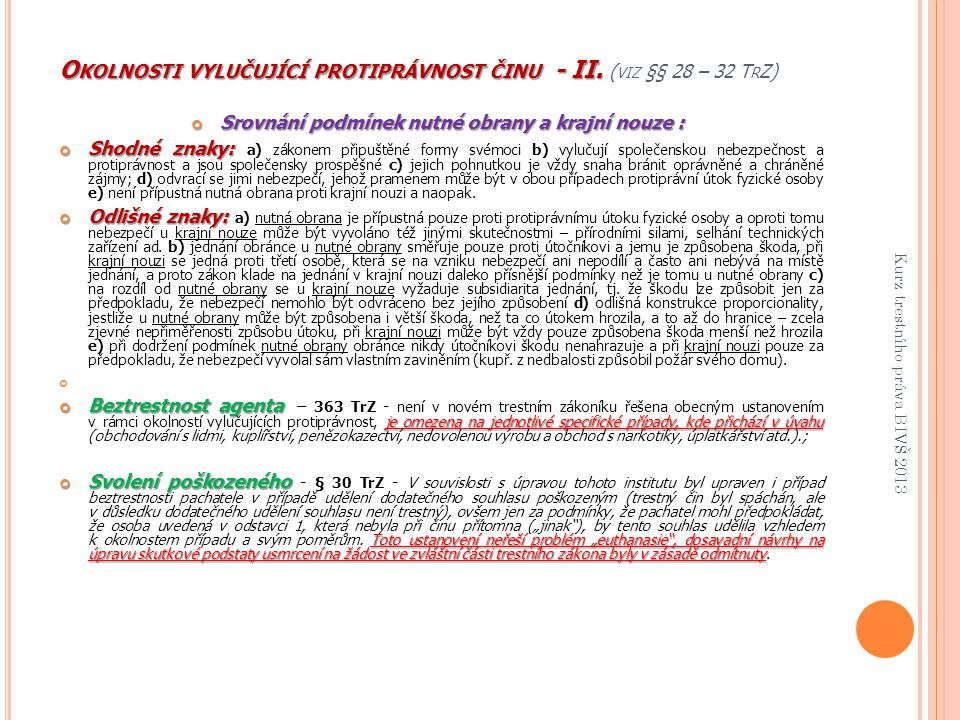 O KOLNOSTI VYLUČUJÍCÍ PROTIPRÁVNOST ČINU - II. O KOLNOSTI VYLUČUJÍCÍ PROTIPRÁVNOST ČINU - II. ( VIZ §§ 28 – 32 T R Z) Srovnání podmínek nutné obrany a