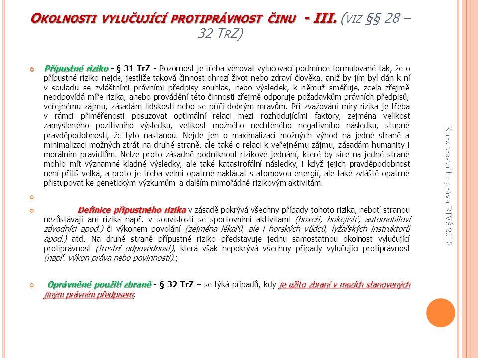 O KOLNOSTI VYLUČUJÍCÍ PROTIPRÁVNOST ČINU - III. O KOLNOSTI VYLUČUJÍCÍ PROTIPRÁVNOST ČINU - III. ( VIZ §§ 28 – 32 T R Z) Přípustné riziko Přípustné riz