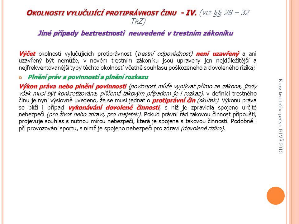 O KOLNOSTI VYLUČUJÍCÍ PROTIPRÁVNOST ČINU - IV. O KOLNOSTI VYLUČUJÍCÍ PROTIPRÁVNOST ČINU - IV. ( VIZ §§ 28 – 32 T R Z) Jiné případy beztrestnosti neuve
