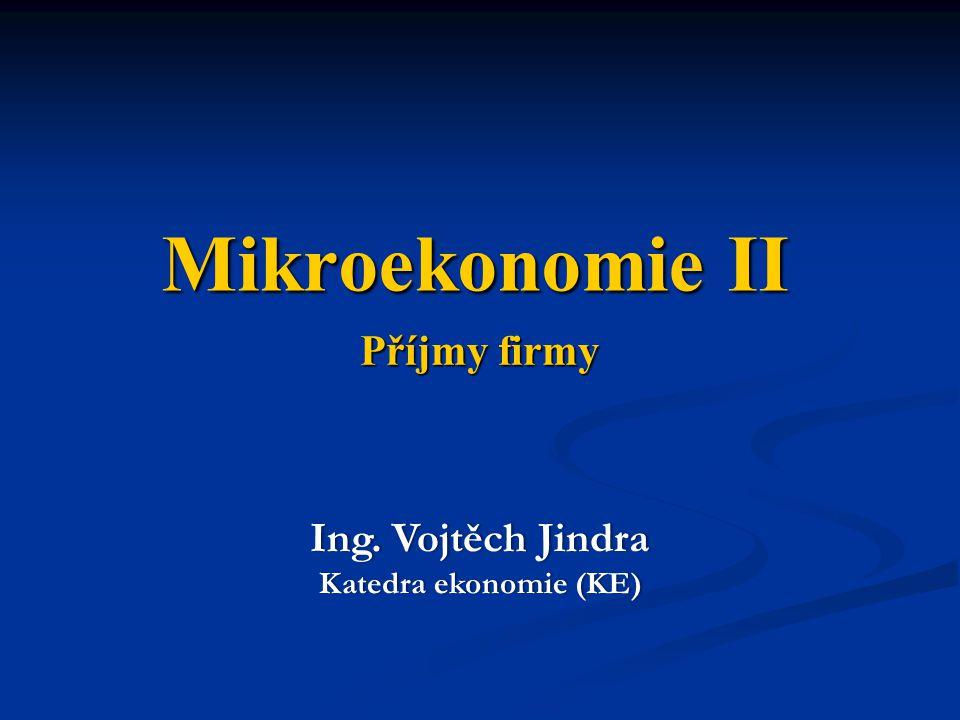 Příjmy firmy Ing. Vojtěch JindraIng. Vojtěch Jindra Katedra ekonomie (KE)Katedra ekonomie (KE) Mikroekonomie II