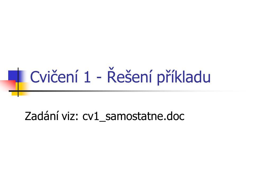 Cvičení 1 - Řešení příkladu Zadání viz: cv1_samostatne.doc