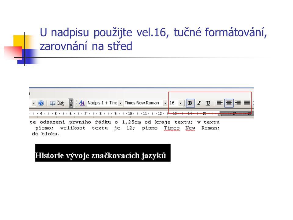 U odstavců použijte odsazení prvního řádku o 1,25cm od kraje textu;