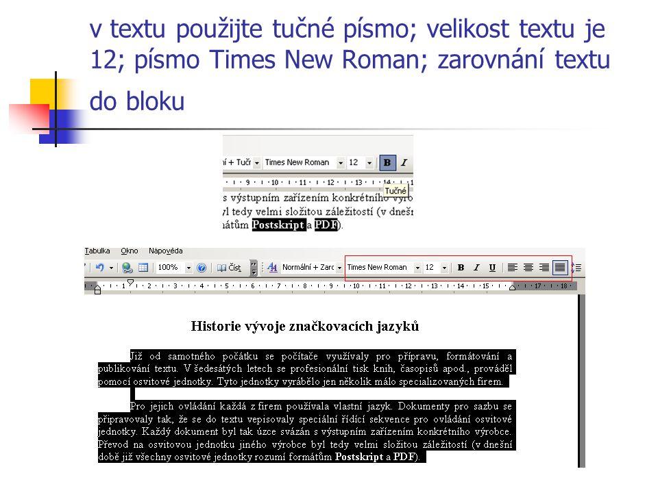 v textu použijte tučné písmo; velikost textu je 12; písmo Times New Roman; zarovnání textu do bloku