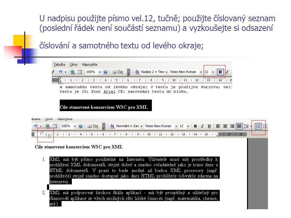 U nadpisu použijte písmo vel.12, tučně; použijte číslovaný seznam (poslední řádek není součástí seznamu) a vyzkoušejte si odsazení číslování a samotné