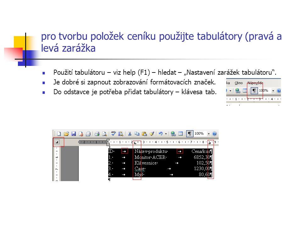 "pro tvorbu položek ceníku použijte tabulátory (pravá a levá zarážka Použití tabulátoru – viz help (F1) – hledat – ""Nastavení zarážek tabulátoru"". Je d"