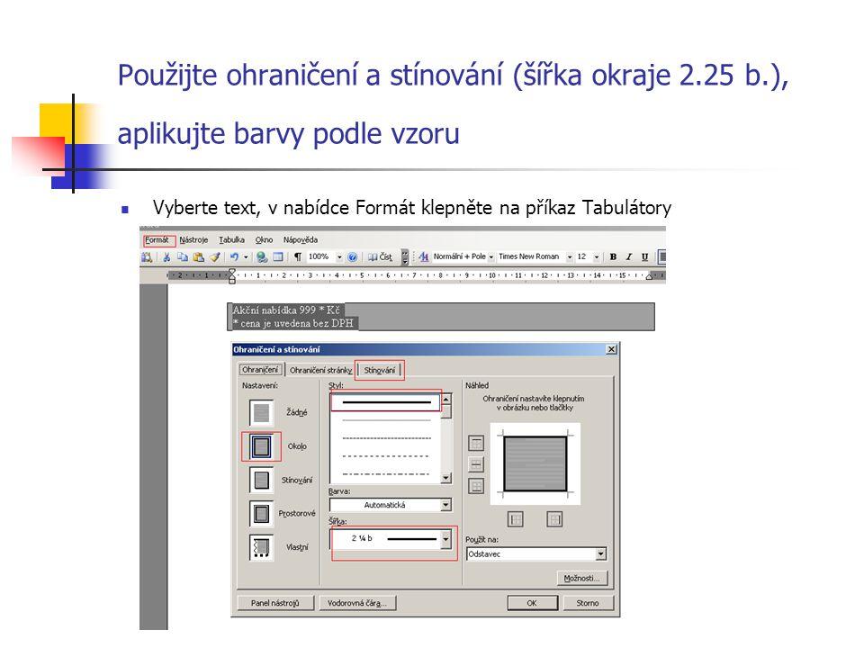 Použijte ohraničení a stínování (šířka okraje 2.25 b.), aplikujte barvy podle vzoru Vyberte text, v nabídce Formát klepněte na příkaz Tabulátory