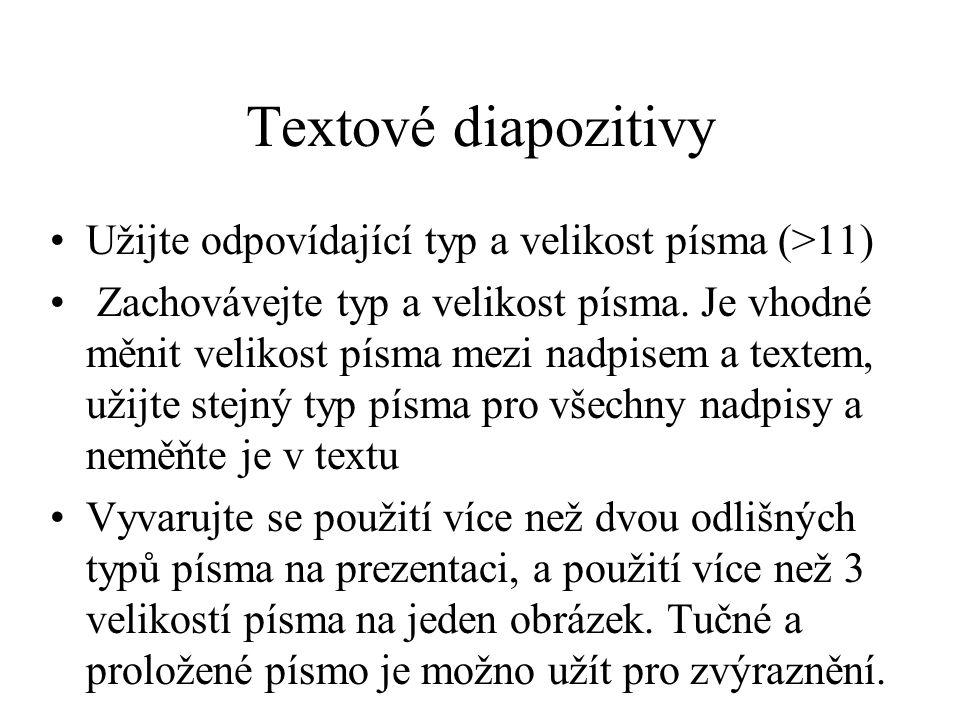 Textové diapozitivy Užijte odpovídající typ a velikost písma (>11) Zachovávejte typ a velikost písma. Je vhodné měnit velikost písma mezi nadpisem a t