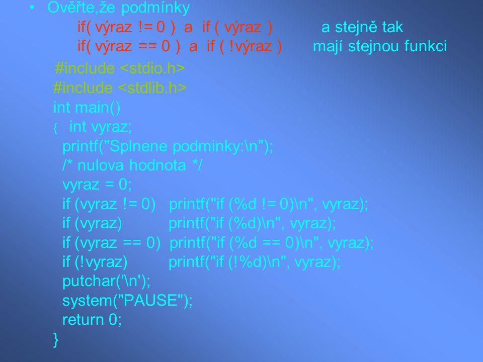 Ověřte,že podmínky if( výraz != 0 ) a if ( výraz ) a stejně tak if( výraz == 0 ) a if ( !výraz ) mají stejnou funkci #include int main() { int vyraz;