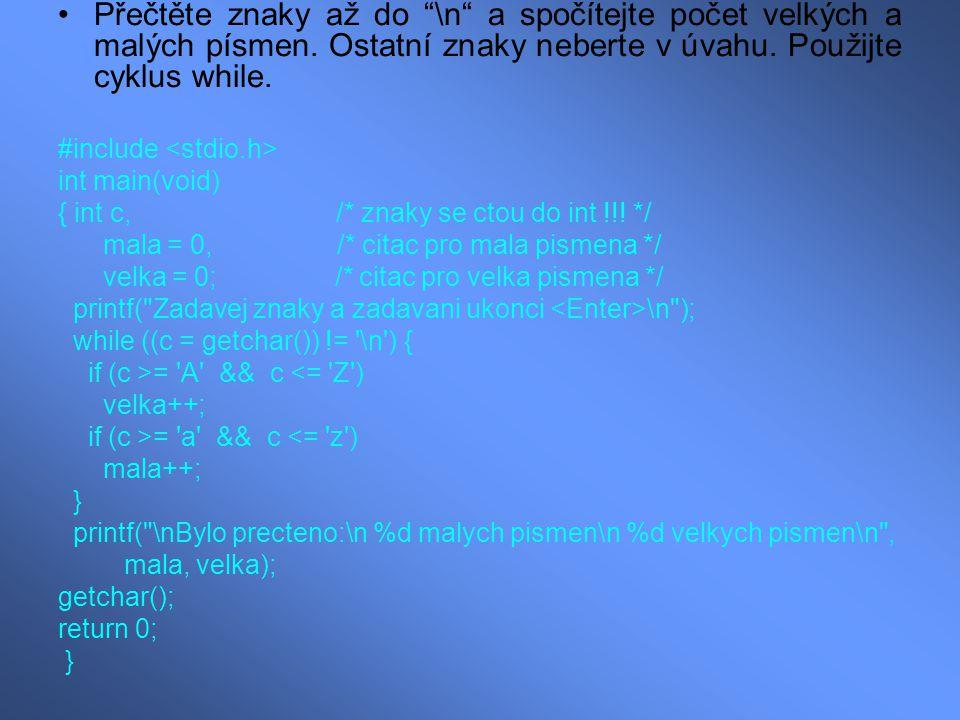 """Přečtěte znaky až do """"\n"""" a spočítejte počet velkých a malých písmen. Ostatní znaky neberte v úvahu. Použijte cyklus while. #include int main(void) {"""