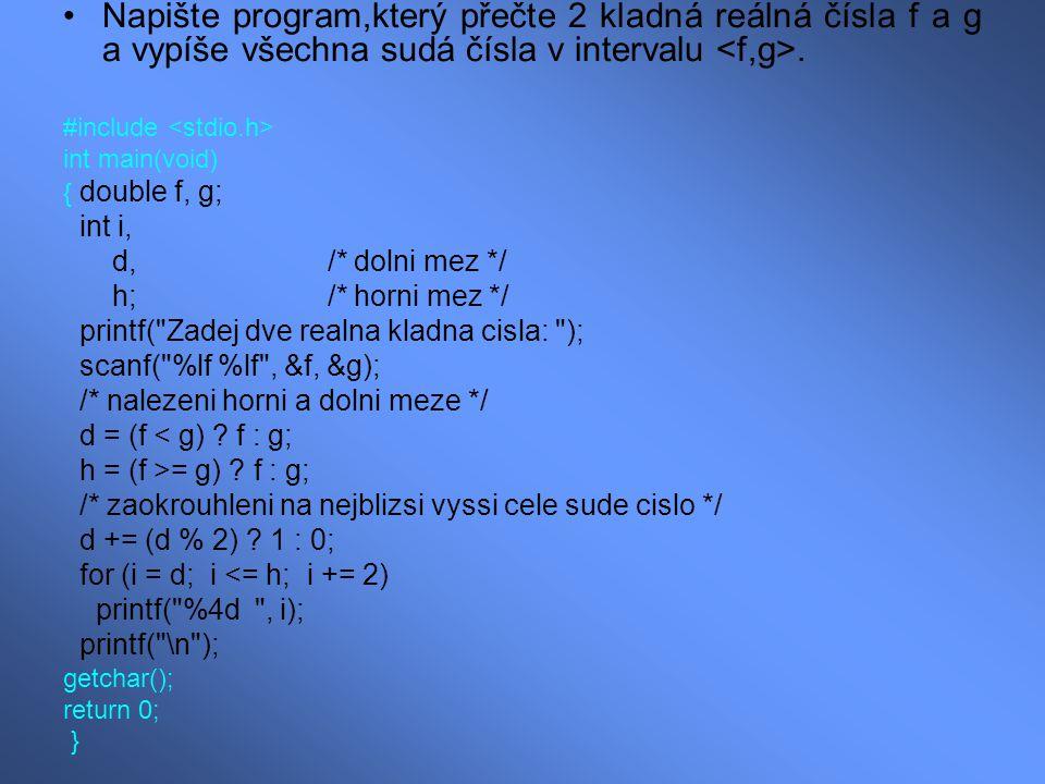 Napište program,který přečte 2 kladná reálná čísla f a g a vypíše všechna sudá čísla v intervalu. #include int main(void) { double f, g; int i, d, /*
