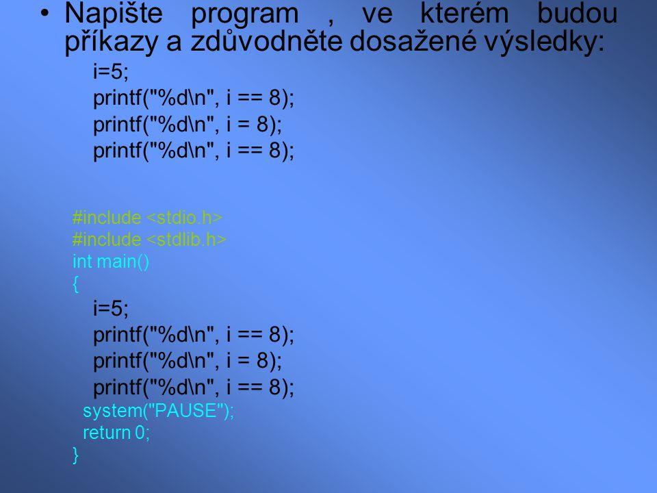 Napište program, ve kterém budou příkazy a zdůvodněte dosažené výsledky: i=5; printf(