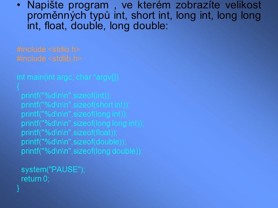 Napište program, ve kterém zobrazíte velikost proměnných typů int, short int, long int, long long int, float, double, long double: #include int main(i