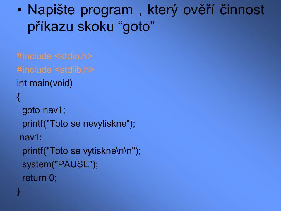 """Napište program, který ověří činnost příkazu skoku """"goto"""" #include int main(void) { goto nav1; printf("""
