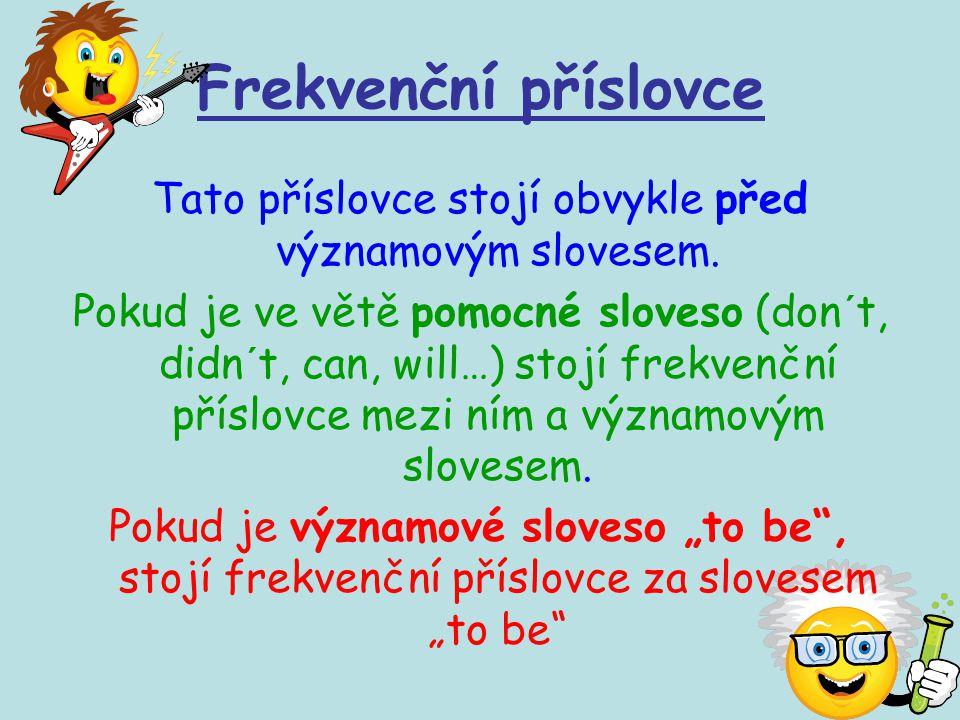 Frekvenční příslovce Tato příslovce stojí obvykle před významovým slovesem. Pokud je ve větě pomocné sloveso (don´t, didn´t, can, will…) stojí frekven
