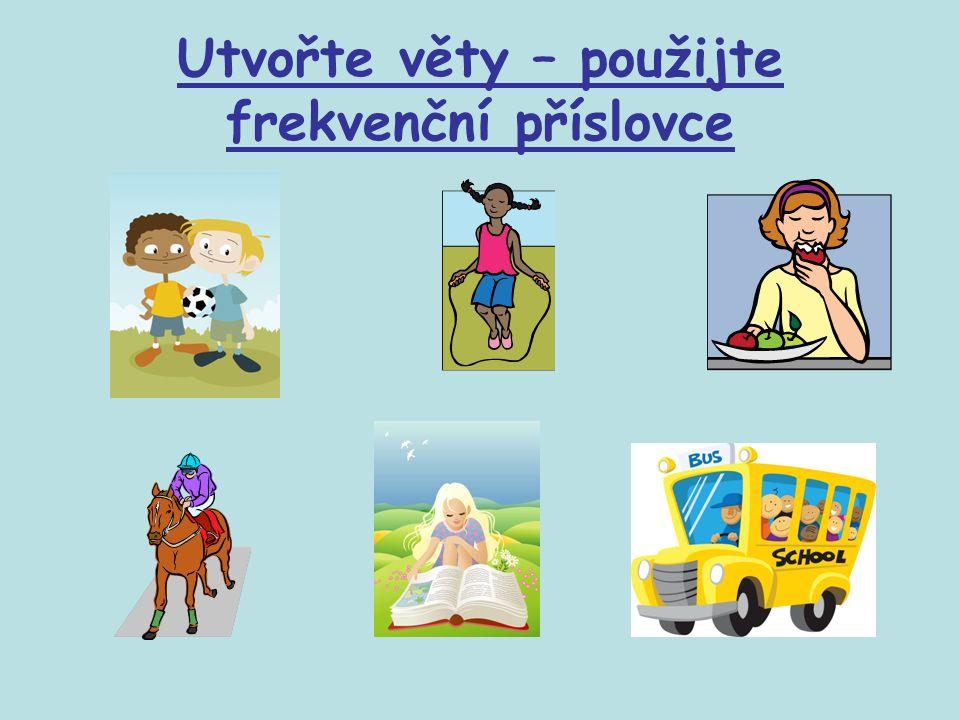 Utvořte věty – použijte frekvenční příslovce