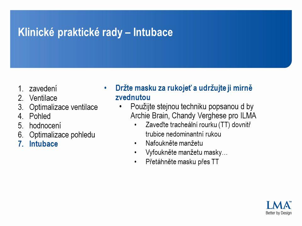 Klinické praktické rady – Intubace 1.zavedení 2.Ventilace 3.Optimalizace ventilace 4.Pohled 5.hodnocení 6.Optimalizace pohledu 7.Intubace Držte masku