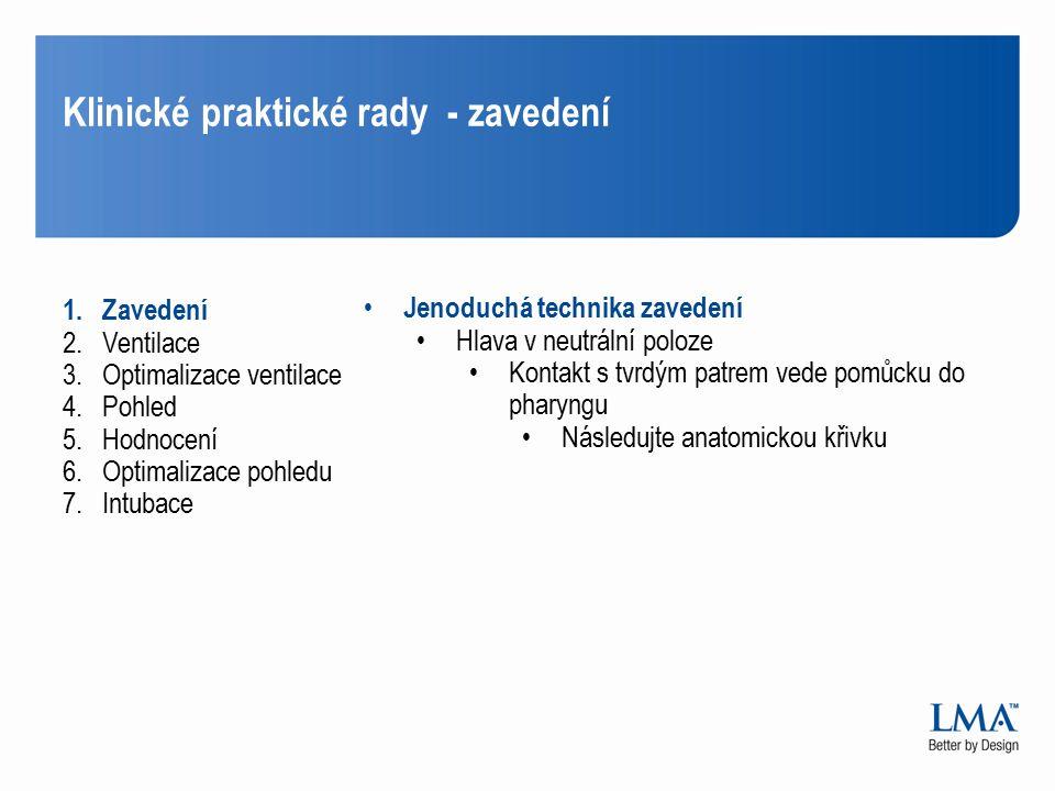 Klinické praktické rady - Ventilace 1.Zavedení 2.Ventilace 3.Optimalizace Ventilace 4.Pohled 5.Hodnocení 6.Optimalizace pohledu 7.Intubace Bag ventilation Nízký objem, nízký tlak Kvalita ventilace .