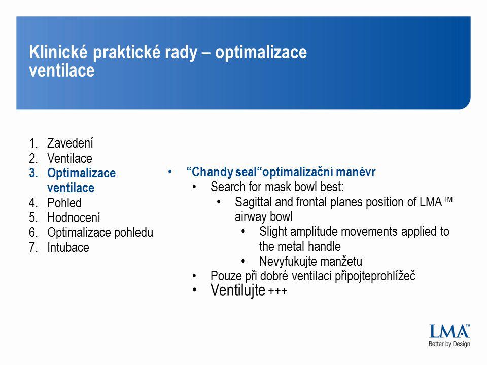 Klinické praktické rady – optimalizace ventilace 1.Zavedení 2.Ventilace 3.Optimalizace ventilace 4.Pohled 5.Hodnocení 6.Optimalizace pohledu 7.Intubac