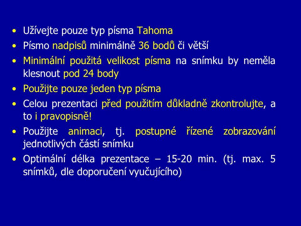 Užívejte pouze typ písma Tahoma Písmo nadpisů minimálně 36 bodů či větší Minimální použitá velikost písma na snímku by neměla klesnout pod 24 body Pou