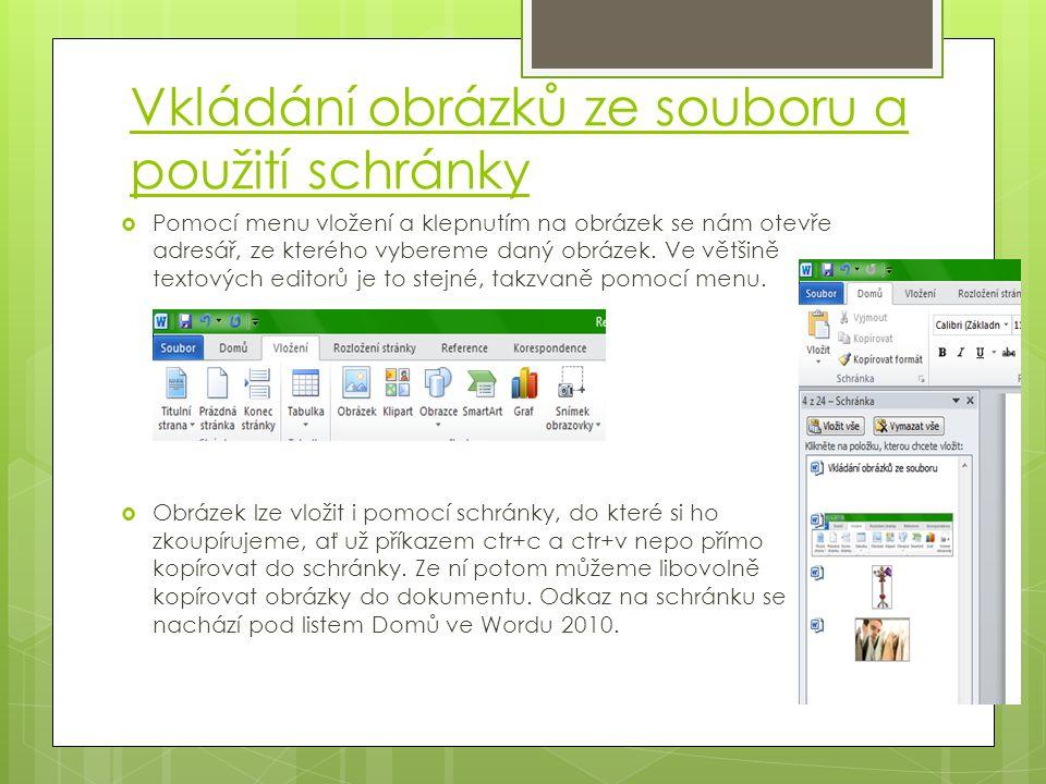 Vkládání obrázků ze souboru a použití schránky  Pomocí menu vložení a klepnutím na obrázek se nám otevře adresář, ze kterého vybereme daný obrázek. V