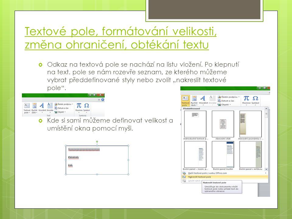 Textové pole, formátování velikosti, změna ohraničení, obtékání textu  Odkaz na textová pole se nachází na listu vložení. Po klepnutí na text. pole s