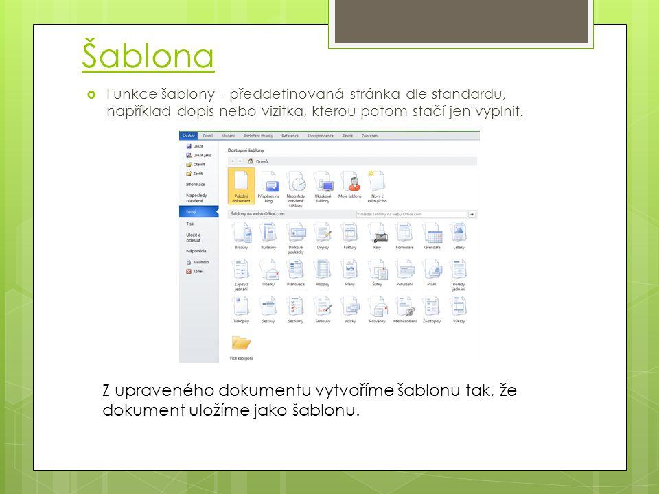 Šablona  Funkce šablony - předdefinovaná stránka dle standardu, například dopis nebo vizitka, kterou potom stačí jen vyplnit. Z upraveného dokumentu