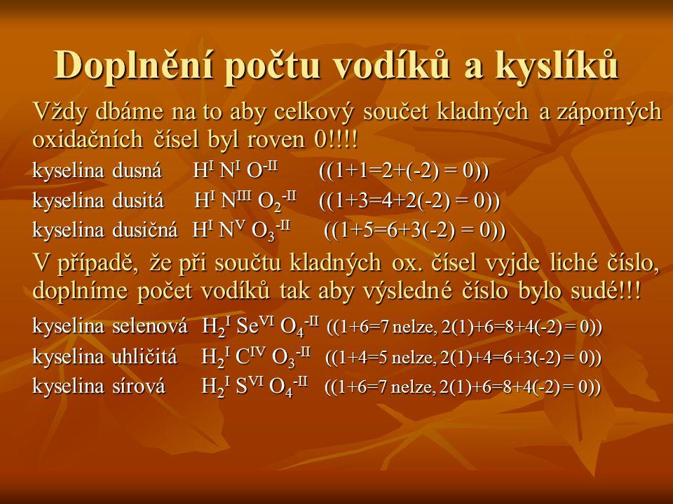 Doplnění počtu vodíků a kyslíků Vždy dbáme na to aby celkový součet kladných a záporných oxidačních čísel byl roven 0!!!! kyselina dusná HI NI O-II (