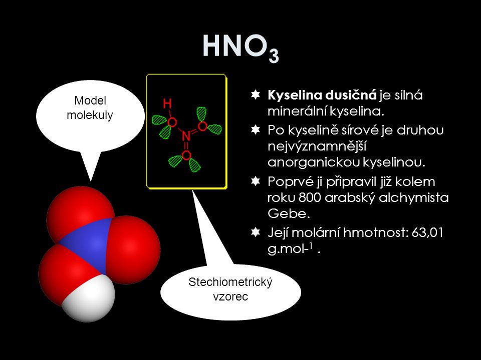 HNO 3  Kyselina dusičná je silná minerální kyselina.  Po kyselině sírové je druhou nejvýznamnější anorganickou kyselinou.  Poprvé ji připravil již