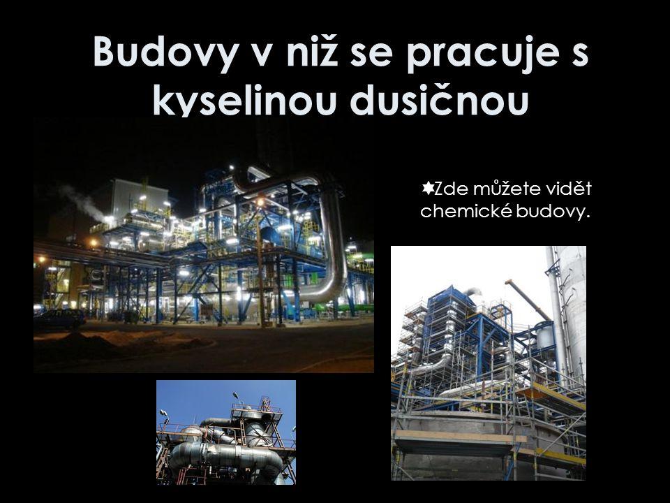 Budovy v niž se pracuje s kyselinou dusičnou  Zde můžete vidět chemické budovy.