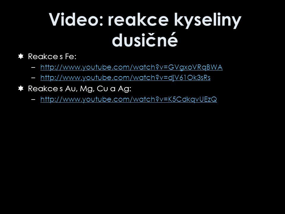 Video: reakce kyseliny dusičné  Reakce s Fe: –http://www.youtube.com/watch?v=GVgxoVRqBWAhttp://www.youtube.com/watch?v=GVgxoVRqBWA –http://www.youtub
