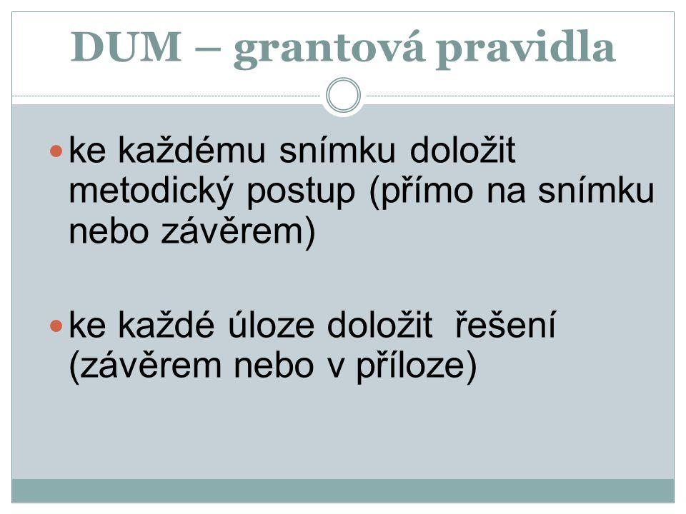 DUM – grantová pravidla ke každému snímku doložit metodický postup (přímo na snímku nebo závěrem) ke každé úloze doložit řešení (závěrem nebo v příloz