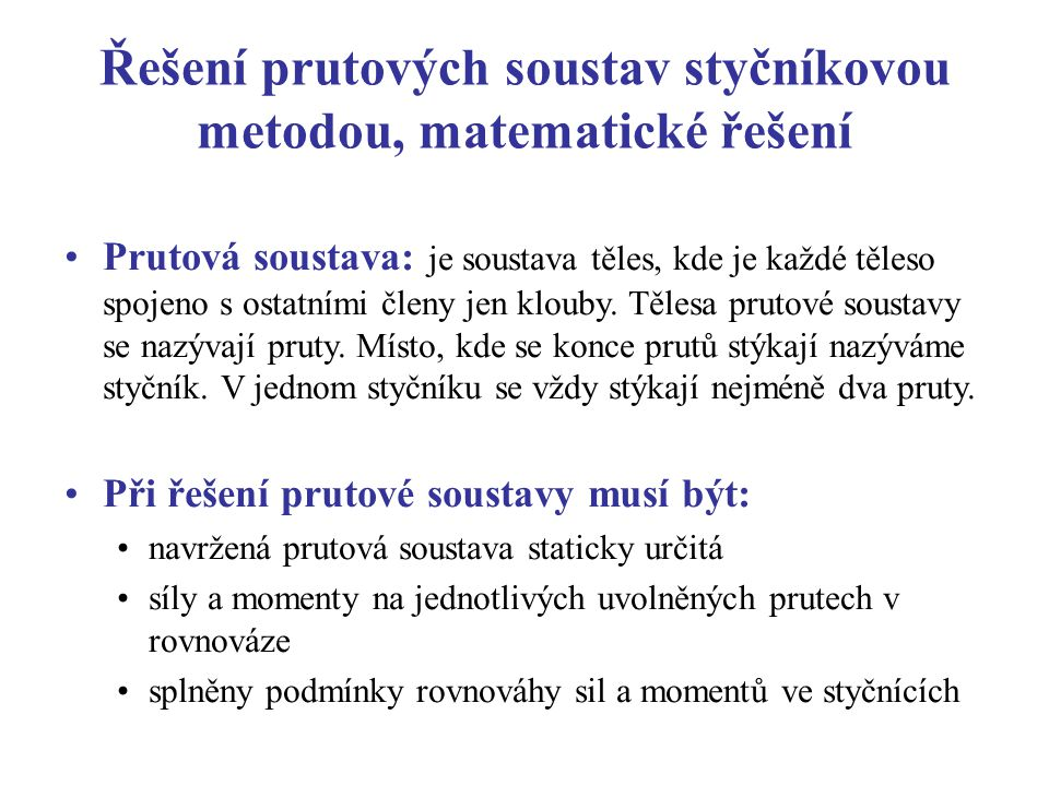 Řešení prutových soustav styčníkovou metodou, matematické řešení Prutová soustava: je soustava těles, kde je každé těleso spojeno s ostatními členy je