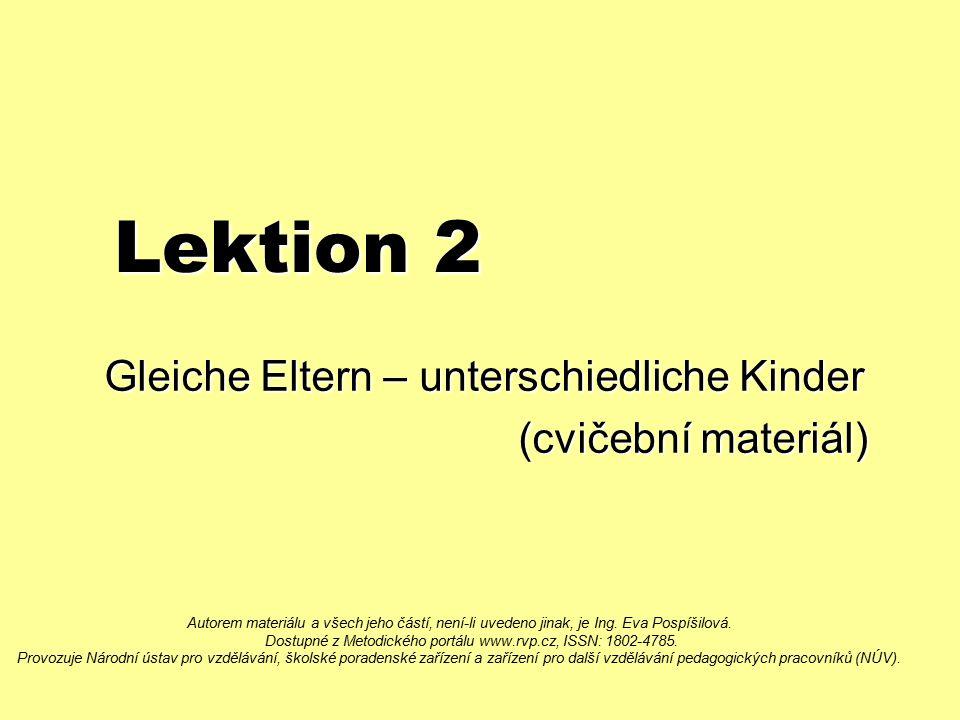 Lektion 2 Gleiche Eltern – unterschiedliche Kinder (cvičební materiál) (cvičební materiál) Autorem materiálu a všech jeho částí, není-li uvedeno jinak, je Ing.