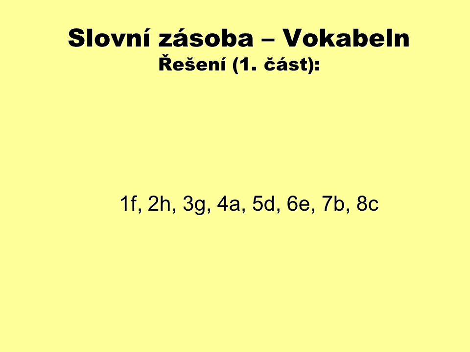 Slovní zásoba – Vokabeln Řešení (1. část): 1f, 2h, 3g, 4a, 5d, 6e, 7b, 8c