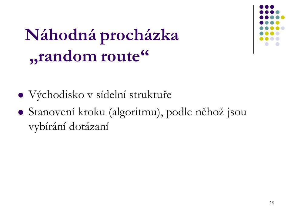 """16 Náhodná procházka """"random route"""" Východisko v sídelní struktuře Stanovení kroku (algoritmu), podle něhož jsou vybírání dotázaní"""