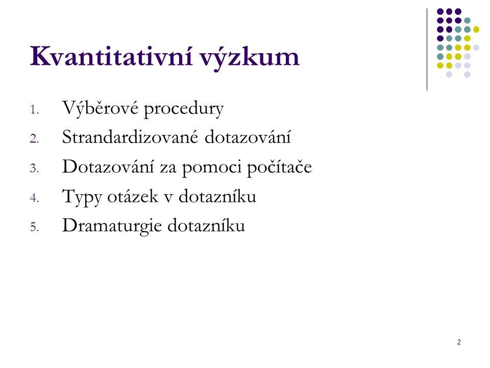 2 Kvantitativní výzkum 1. Výběrové procedury 2. Strandardizované dotazování 3. Dotazování za pomoci počítače 4. Typy otázek v dotazníku 5. Dramaturgie