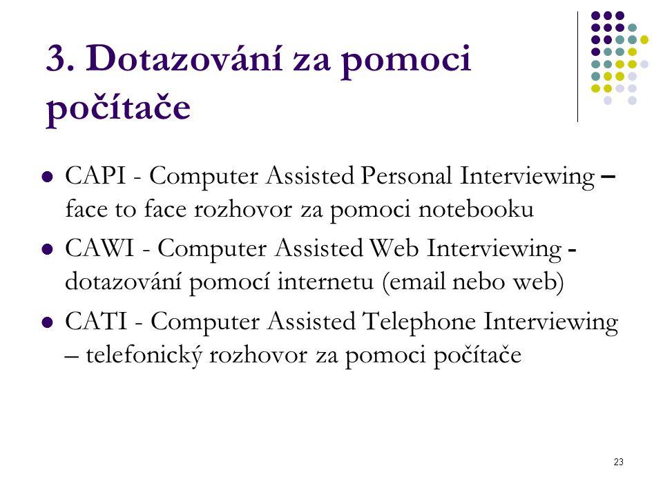 23 3. Dotazování za pomoci počítače CAPI - Computer Assisted Personal Interviewing – face to face rozhovor za pomoci notebooku CAWI - Computer Assiste