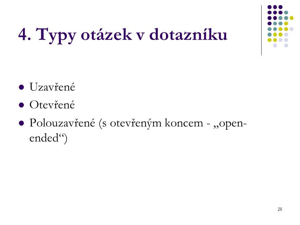 """26 4. Typy otázek v dotazníku Uzavřené Otevřené Polouzavřené (s otevřeným koncem - """"open- ended )"""