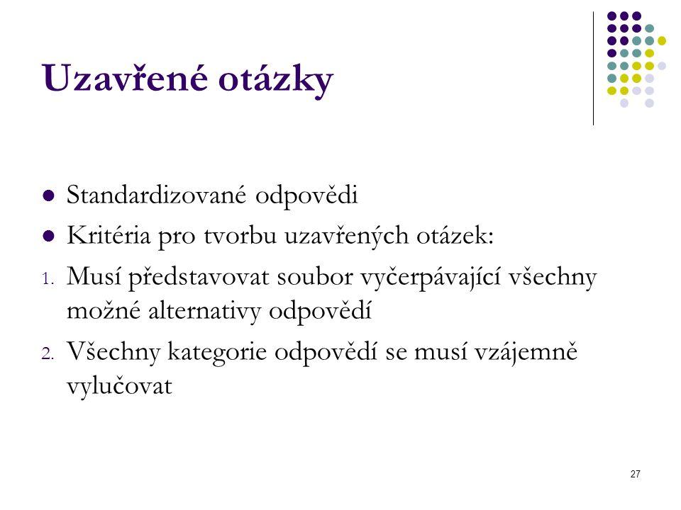 27 Uzavřené otázky Standardizované odpovědi Kritéria pro tvorbu uzavřených otázek: 1. Musí představovat soubor vyčerpávající všechny možné alternativy