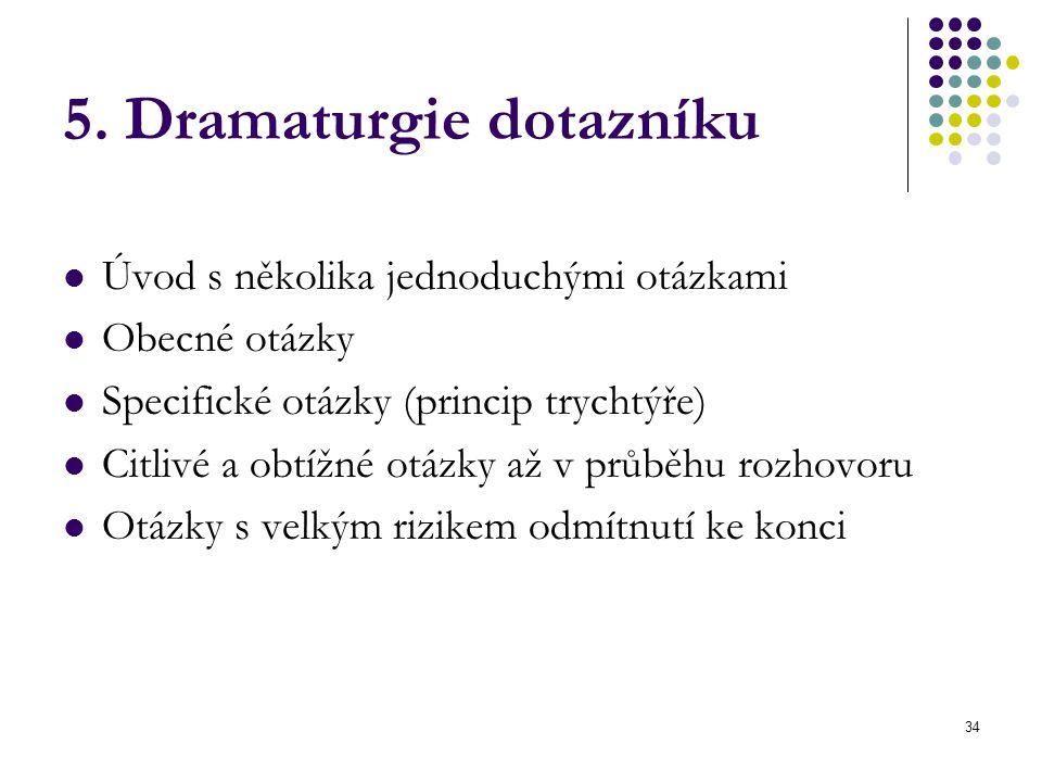 34 5. Dramaturgie dotazníku Úvod s několika jednoduchými otázkami Obecné otázky Specifické otázky (princip trychtýře) Citlivé a obtížné otázky až v pr