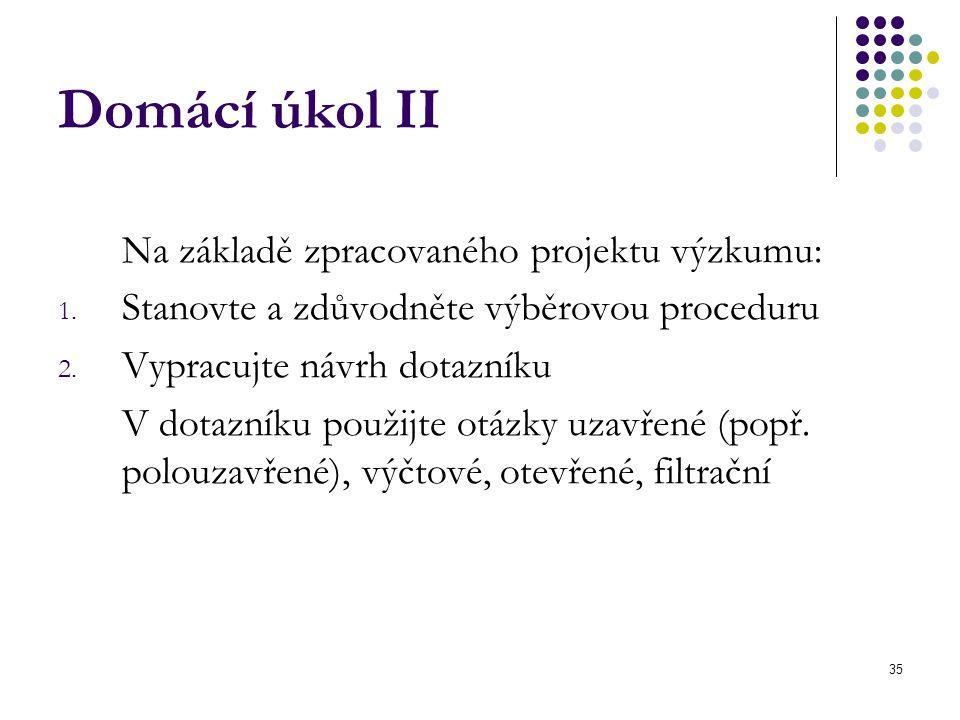 35 Domácí úkol II Na základě zpracovaného projektu výzkumu: 1.