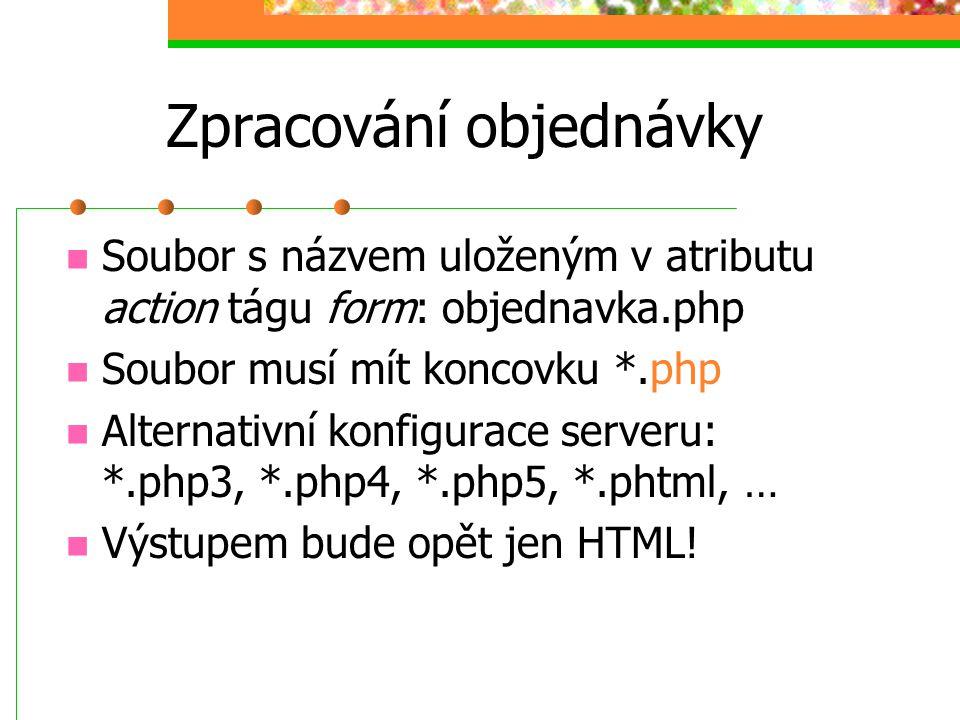 Zpracování objednávky Soubor s názvem uloženým v atributu action tágu form: objednavka.php Soubor musí mít koncovku *.php Alternativní konfigurace ser