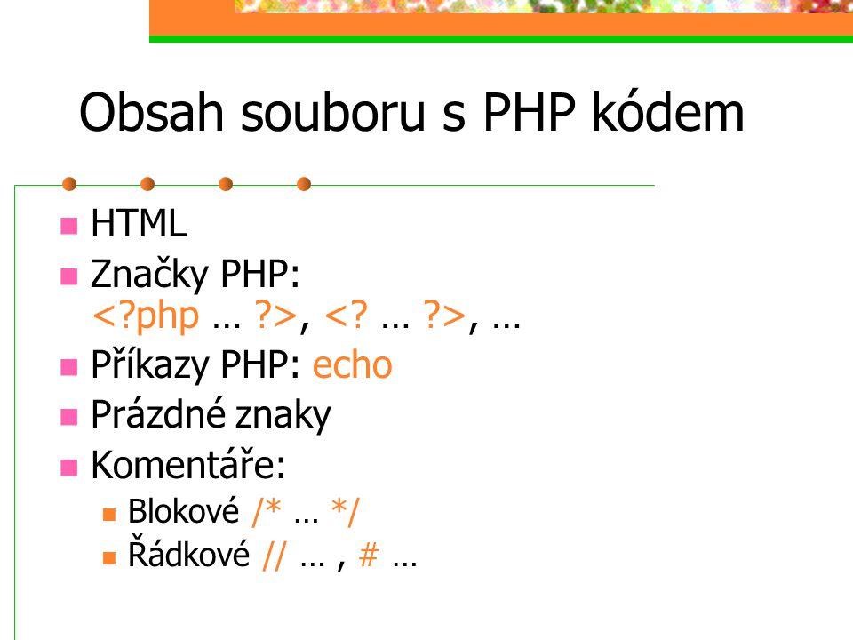 Obsah souboru s PHP kódem HTML Značky PHP:,, … Příkazy PHP: echo Prázdné znaky Komentáře: Blokové /* … */ Řádkové // …, # …