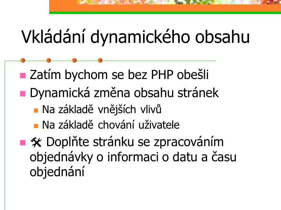 Vkládání dynamického obsahu Zatím bychom se bez PHP obešli Dynamická změna obsahu stránek Na základě vnějších vlivů Na základě chování uživatele  Dop