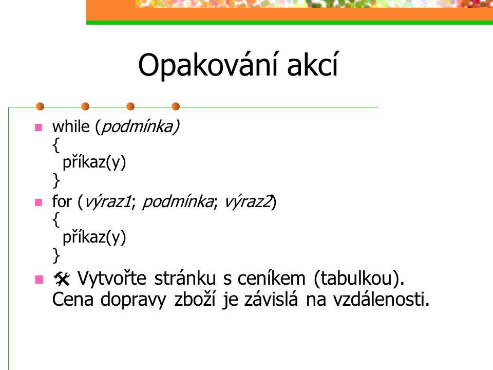 Opakování akcí while (podmínka) { příkaz(y) } for (výraz1; podmínka; výraz2) { příkaz(y) }  Vytvořte stránku s ceníkem (tabulkou). Cena dopravy zboží
