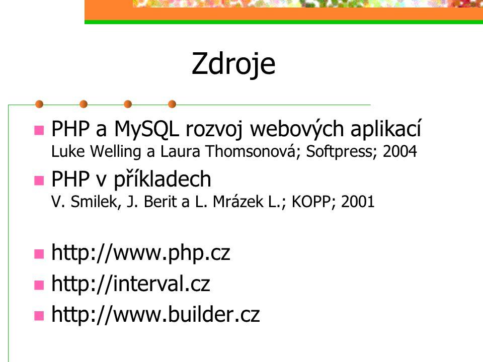Zdroje PHP a MySQL rozvoj webových aplikací Luke Welling a Laura Thomsonová; Softpress; 2004 PHP v příkladech V. Smilek, J. Berit a L. Mrázek L.; KOPP