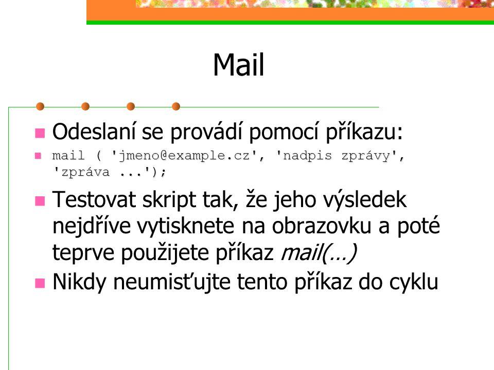 Mail Odeslaní se provádí pomocí příkazu: mail ( 'jmeno@example.cz', 'nadpis zprávy', 'zpráva...'); mail ( 'jmeno@example.cz', 'nadpis zprávy', 'zpráva