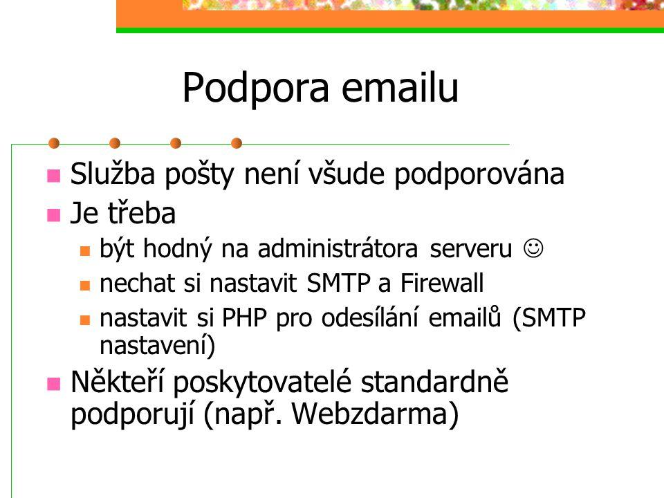 Podpora emailu Služba pošty není všude podporována Je třeba být hodný na administrátora serveru nechat si nastavit SMTP a Firewall nastavit si PHP pro