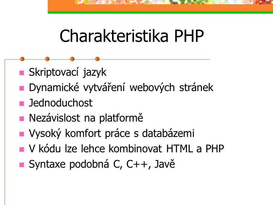 Charakteristika PHP Skriptovací jazyk Dynamické vytváření webových stránek Jednoduchost Nezávislost na platformě Vysoký komfort práce s databázemi V k